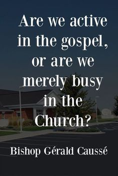 Active in the gospel or busy in the Church?