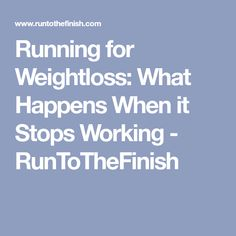 Running for Weightloss: What Happens When it Stops Working - RunToTheFinish