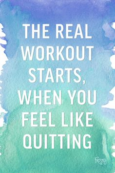 Daily Fitness Motivation: The real workout starts, when you start to feel like quitting. It's mind over matter.
