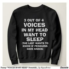 """Shop Funny """"VOICES IN MY HEAD"""" Sweatshirt for Women created by AquaArtex. Funny T Shirt Sayings, Sarcastic Shirts, Funny Tee Shirts, Cute Tshirts, T Shirts With Sayings, Cute Teen Shirts, Sarcastic Sayings, Bff Shirts, Family Shirts"""