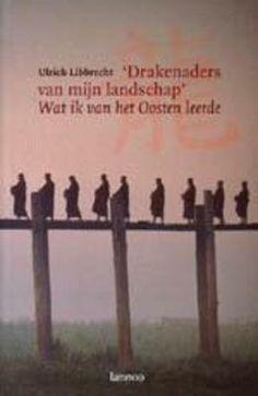 Drakenaders van mijn landschap : wat ik van het Oosten leerde / Ulrich Libbrecht - Ulrich J. Libbrecht