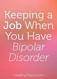 Maintaining a job when you have a mental illness like bipolar disorder can be tough but these tips can make it easier. More at Breaking Bipolar blog.   www.HealthyPlace.com