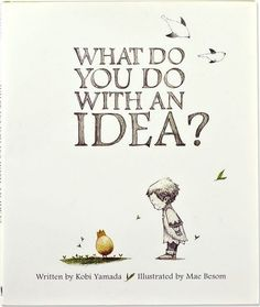What Do You Do With An Idea? -  It's all very well to encourage innovation, but what does it really take to nurture a big idea? Kobi Yamada's story focuses on the concepts of inspiration and the hard work it takes to make an idea a reality.