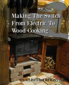 Making The Switch - Electric to Wood Cooking - HomeSteading Ideas 2019