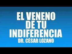 EL VENENO DE TU INDIFERENCIA - DR. CÉSAR LOZANO
