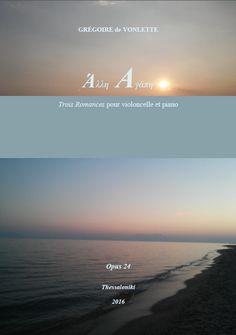 Grégoire de Vonlette. Opus 24 «Άλλη Αγάπη»: Trois Romances pour violoncello et piano [2016] (='Different Love': 3 romances for cello and piano).
