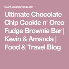 Ultimate Chocolate Chip Cookie n' Oreo Fudge Brownie Bar | Kevin & Amanda | Food & Travel Blog