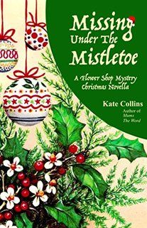 Missing Under The Mistletoe: A Flower Shop Mystery Christmas Novella by [Collins, Kate] Its Christmas Eve, Christmas Books, A Christmas Story, Xmas, Holiday, Flower Shop Mystery, Kate Collins, Mystery Novels, Mystery Series