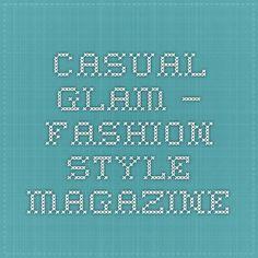 Casual Glam – Fashion Style Magazine