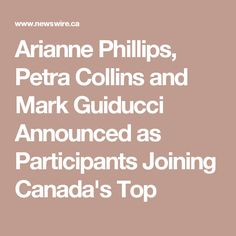 Arianne Phillips, Petra Collins and Mark Guiducci Announced as Participants Joining Canada's Top