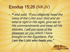 Exodus 15:26 I am the Lord who heal you.