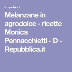 Melanzane in agrodolce - ricette Monica Pennacchietti - D - Repubblica.it