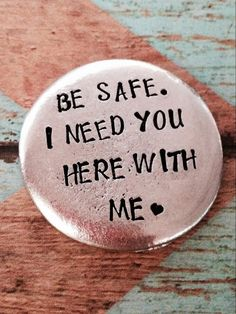 Be Safe. I need you here with you me.™ by ChristinesImpression