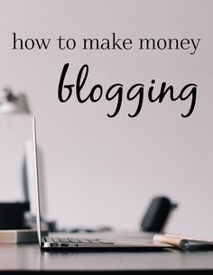 How to Make Money Blogging - how I'm earning income from my blog while still managing my home and family as a SAHM