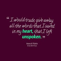 "‎""I would trade, give away, all the words that I saved in my heart, that I left unspoken."""