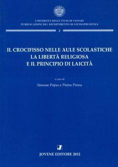 Il crocifisso nelle aule scolastiche, la libertà religiosa e il principio di laicità. Jovene, 2012