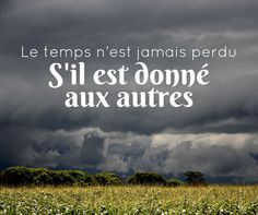 #quote #frenchquote #citation le #temps n'est jamais perdu s'il est donné aux autres #time is never lost if you give it to others