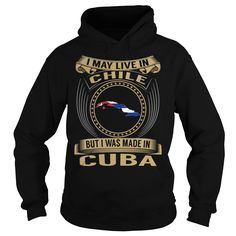 (New Tshirt Great) Live in Chile Made in Cuba Special Teeshirt Online Hoodies, Funny Tee Shirts