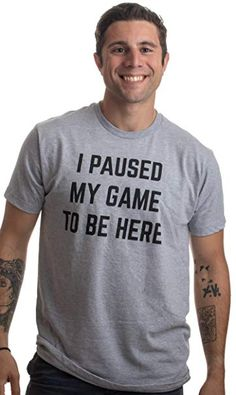 0497be307 I Paused My Game to Be Here Funny Video Gamer Gaming Player Humor Joke for  Men Women TShirtAdultL ** Find out more at the picture link. 99 T-Shirt  Designs