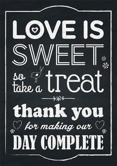 Love is Sweet so take a treat Wedding Blackboard Sign Www.littlewhitebooks.co.uk/shop Wedding Favor Sayings, Wedding Favour Jars, Winter Wedding Favors, Wedding Reception Signs, Unique Wedding Favors, Wedding Vows, Our Wedding, Decor Wedding, Party Wedding