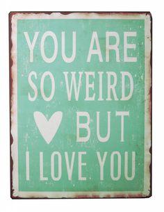 Metalen tekstbord Weird, love it!