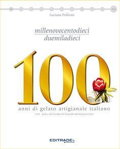 """100 anni di gelato artigianale italiano (Acquistando questo libro avrete IN OMAGGIO il libro """"TRILOGY"""" (ricette di pasticceria) di R.Rinaldini) di Luciana Polliotti http://www.amazon.it/dp/B00OFW3V50/ref=cm_sw_r_pi_dp_BBnlvb030X2ZF"""