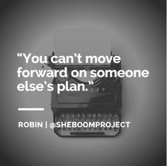 """""""You can't move forward on someone else's plan."""" Robin Caldwell 