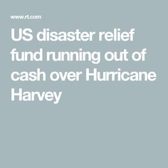 US disaster relief fund running out of cash over Hurricane Harvey