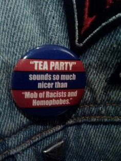 Considering that several white supremacist groups only support the Tea Party, the button says it like it is.