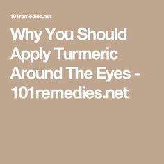 Why You Should Apply Turmeric Around The Eyes - 101remedies.net