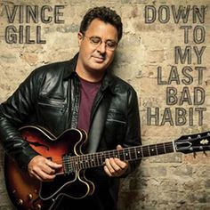 Vince Gill Announces New Album, 'Down to My Last Bad Habit'