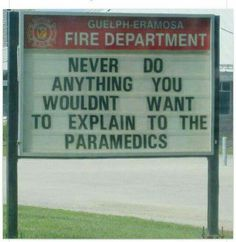 Too funny!!! Never do anything you wouldn't want to explain to the paramedics!