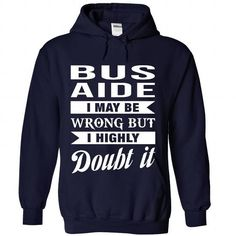 BUS AIDE I May Be Wrong But I Highly Doubt it T Shirts, Hoodies, Sweatshirts. CHECK PRICE ==► https://www.sunfrog.com/No-Category/BUS-AIDE--Doubt-it-6091-NavyBlue-Hoodie.html?41382