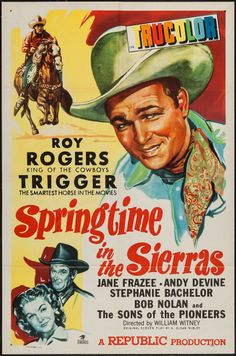 Springtime in the Sierras (1947) Stars: Roy Rogers, Trigger, Jane Frazee, Andy Devine, Chester Conklin, Bob Nolan ~ Director: William Witney