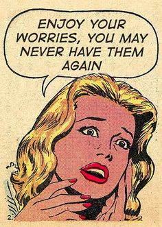 """Comic Girls Say .. """"Enjoy your worries, you may never have them again"""" #comic #popart"""