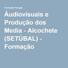 Áudiovisuais e Produção dos Media - Alcochete (SETÚBAL) - Formação