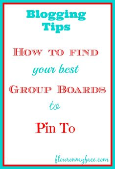 Pinterest Tips | How to find the Best Group Board to Pin To | http://flouronmyface.com