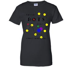 Connect the Dots T-ShirtFind out more at https://www.itee.shop/products/connect-the-dots-t-shirt-ladies-custom-6884 #tee #tshirt #named tshirt #hobbie tshirts #Connect the Dots T-Shirt