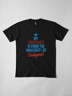 """""""DOCTORATE UNIVERSITY OF FEELGOOD"""" T-shirt by Madjack67 