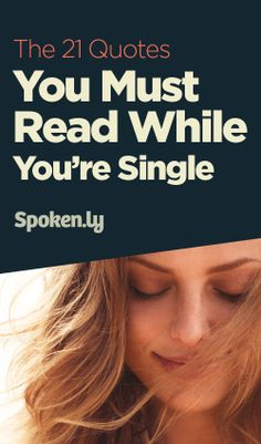 The 21 Quotes You Must Read While You're Single. www.spoken.ly/topics.php?q=the21quotesyoumustreadwhilesingle
