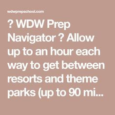 ⍏ WDW Prep Navigator ⍖ Allow up to an hour each way to get between resorts and theme parks (up to 90 minutes to get between resorts), with each