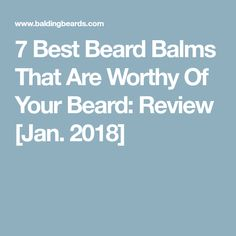 7 Best Beard Balms That Are Worthy Of Your Beard: Review [Jan. 2018]