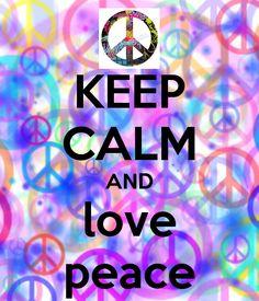 KEEP CALM AND love peace