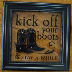 Kick off Your Boots and Stay Awhile - wall art? Western Quotes, Western Signs, Western Decor, Country Decor, Country Life, Vinyl Crafts, Vinyl Projects, Wood Crafts, Silhouette Sign