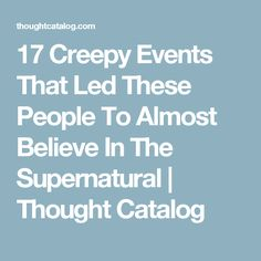 17 Creepy Events That Led These People To Almost Believe In The Supernatural | Thought Catalog