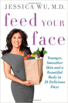 Feed Your Face: Younger, Smoother Skin and a Beautiful Body in 28 Delicious Days: Jessica Wu: 9780312630775: Amazon.com: Books