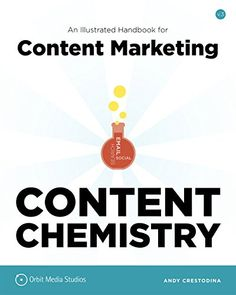 Content Chemistry: An Illustrated Handbook for Content Marketing: Andy Crestodina: 9780988336438: Amazon.com: Books