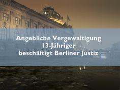 Angebliche Vergewaltigung 13-Jähriger beschäftigt Berliner Justiz