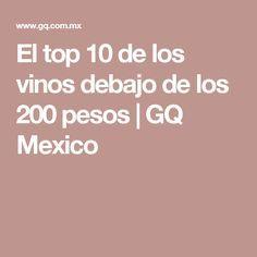 El top 10 de los vinos debajo de los 200 pesos | GQ Mexico