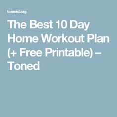 The Best 10 Day Home Workout Plan (+ Free Printable) – Toned
